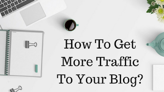 How-To-Get-More-Traffic-On-Your-Blog